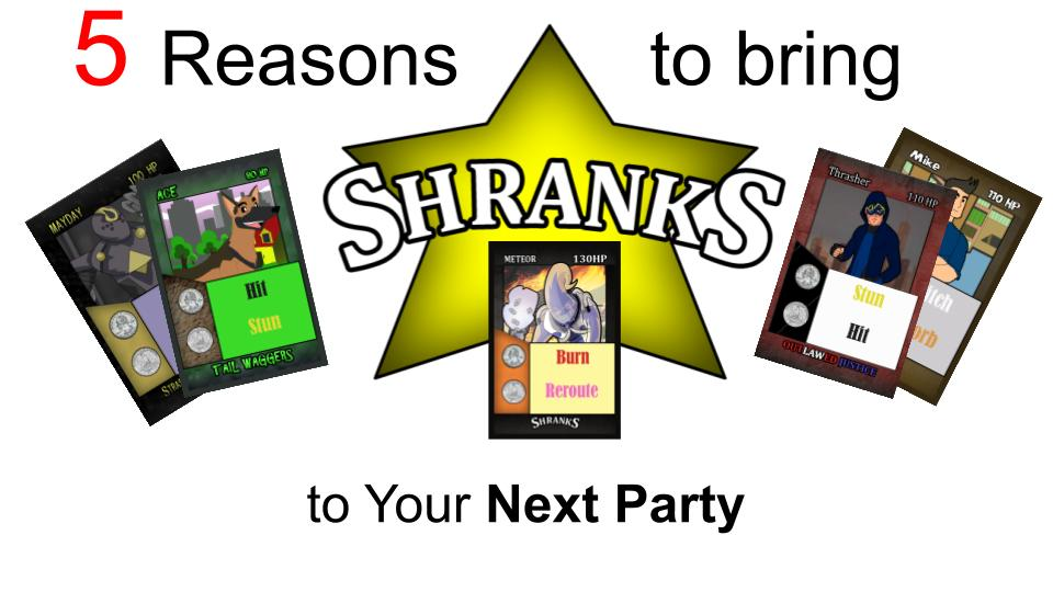 5 Reasons to bring Shranks to Your Next Party
