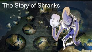 The story of Shranks, birth of the multiverse